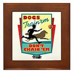 Dogs: Train 'em, Don't Chain Framed Tile