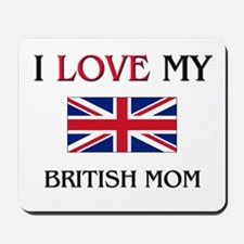 I Love My British Mom Mousepad