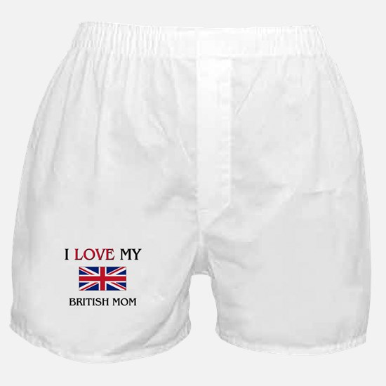 I Love My British Mom Boxer Shorts