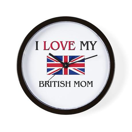 I Love My British Mom Wall Clock