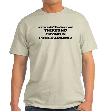 There's No Crying Programming Light T-Shirt