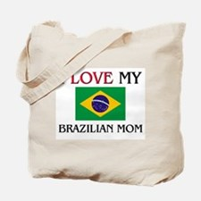 I Love My Brazilian Mom Tote Bag
