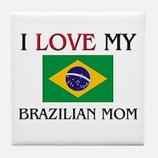 I Love My Brazilian Mom Tile Coaster