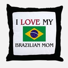 I Love My Brazilian Mom Throw Pillow