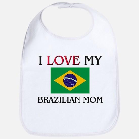 I Love My Brazilian Mom Bib