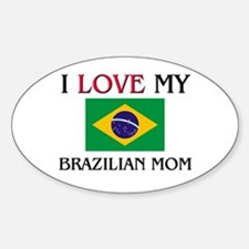 I Love My Brazilian Mom Oval Decal
