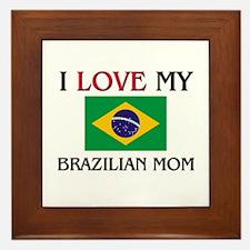 I Love My Brazilian Mom Framed Tile