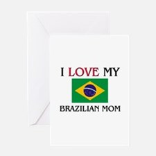 I Love My Brazilian Mom Greeting Card