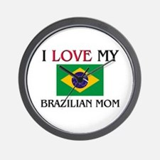 I Love My Brazilian Mom Wall Clock