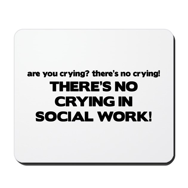 There's No Crying in Social Work Mousepad by poor_richards