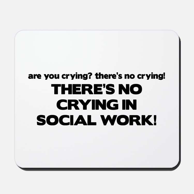 There's No Crying in Social Work Mousepad