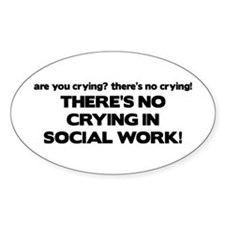 There's No Crying in Social Work Oval Decal