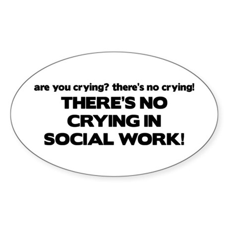 There's No Crying in Social Work Oval Sticker