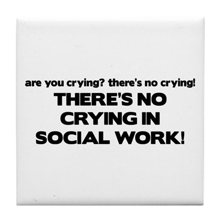 There's No Crying in Social Work Tile Coaster