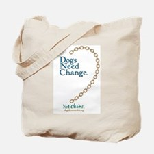 Dogs Need Change, Not Chains Tote Bag
