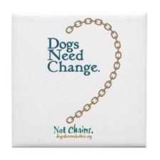Dogs Need Change, Not Chains Tile Coaster