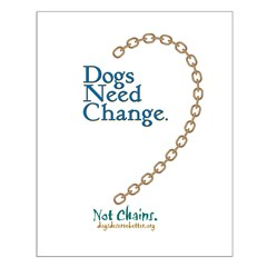 Dogs Need Change, Not Chains Posters