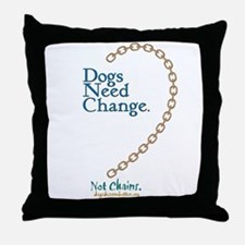 Dogs Need Change, Not Chains Throw Pillow