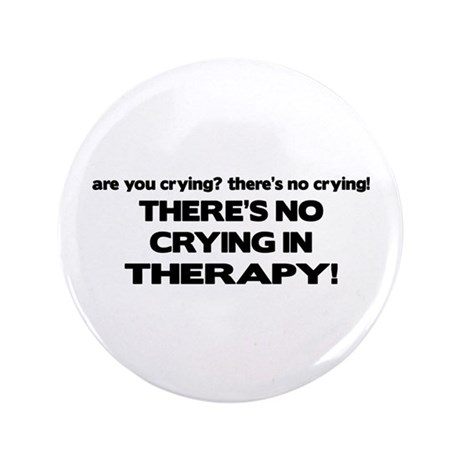 """There's No Crying Therapy 3.5"""" Button"""
