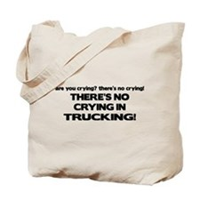 There's No Crying Trucking Tote Bag