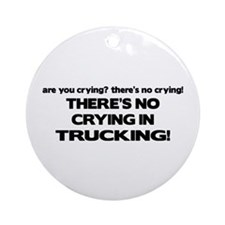 There's No Crying Trucking Ornament (Round)