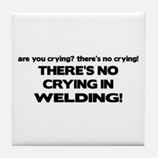 There's No Crying Welding Tile Coaster