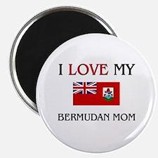 I Love My Bermudan Mom Magnet