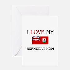 I Love My Bermudan Mom Greeting Card