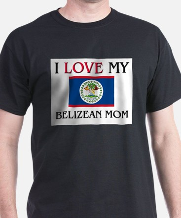 I Love My Belizean Mom T-Shirt