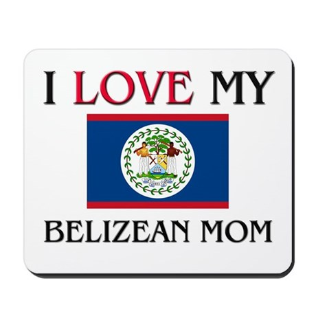 I Love My Belizean Mom Mousepad