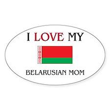 I Love My Belarusian Mom Oval Decal