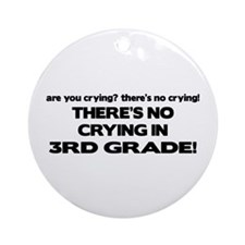 There's No Crying 3rd Grade Ornament (Round)