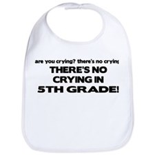 There's No Crying 5th Grade Bib