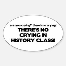There's No Crying History Class Oval Decal