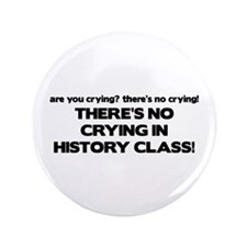 "There's No Crying History Class 3.5"" Button"