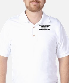 There's No Crying Kindergarten Golf Shirt