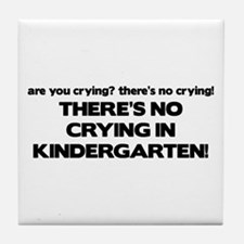 There's No Crying Kindergarten Tile Coaster