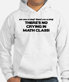 There's No Crying Math Class Hoodie