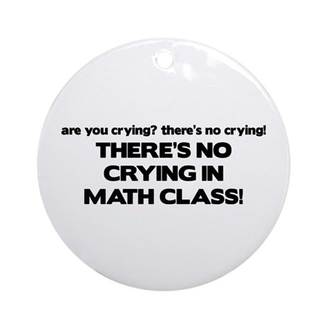 There's No Crying Math Class Ornament (Round)