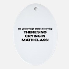 There's No Crying Math Class Oval Ornament