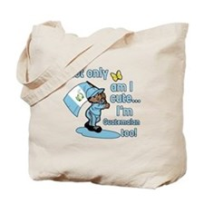 Not only am I cute I'm Guatemalan! Tote Bag