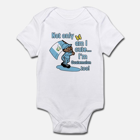 Not only am I cute I'm Guatemalan! Infant Bodysuit