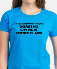 There's No Crying Science Class Tee