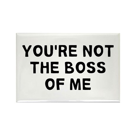 You're Not Boss Rectangle Magnet