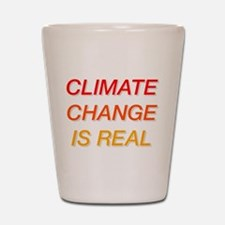 Climate Change Is Real Shot Glass