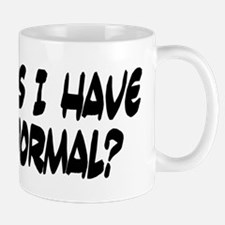 Who says I have to be normal? Mug