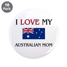 "I Love My Australian Mom 3.5"" Button (10 pack)"