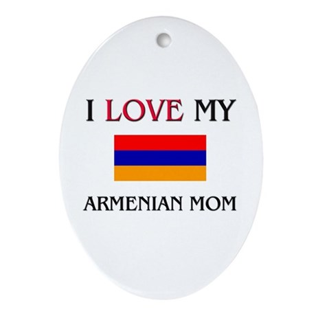 I Love My Armenian Mom Oval Ornament