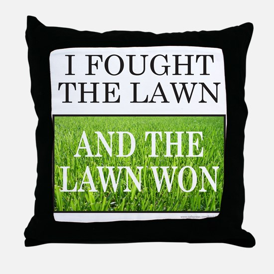 I FOUGHT THE LAWN Throw Pillow