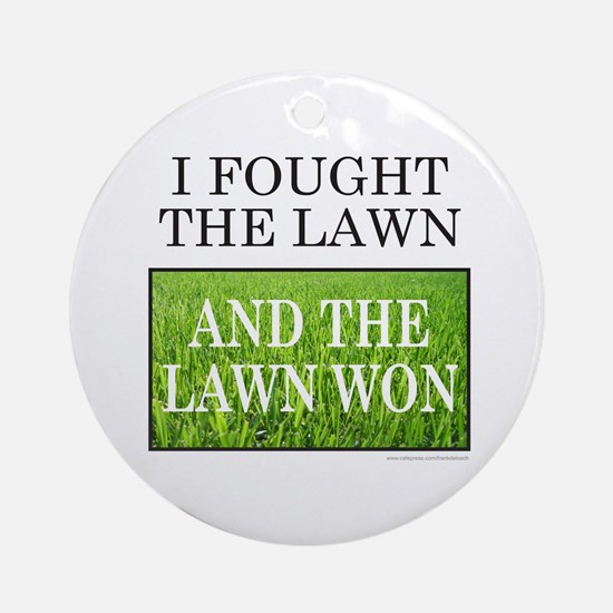 I FOUGHT THE LAWN Ornament (Round)